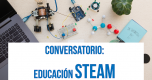 Conversatorio: Educación STEAM
